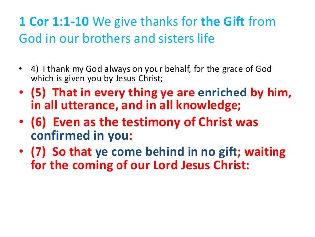 1 Cor 1:1-10 We give thanks for the Gift from God in our brothers and sisters life • 4) I thank my God always on your beha...