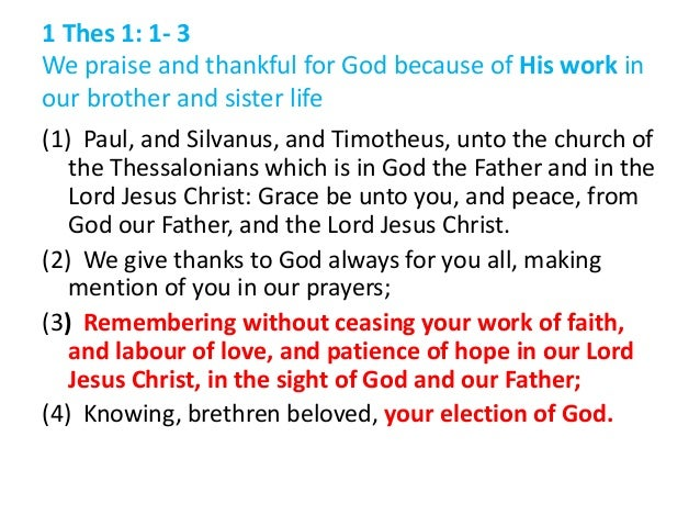 1 Thes 1: 1- 3 We praise and thankful for God because of His work in our brother and sister life (1) Paul, and Silvanus, a...