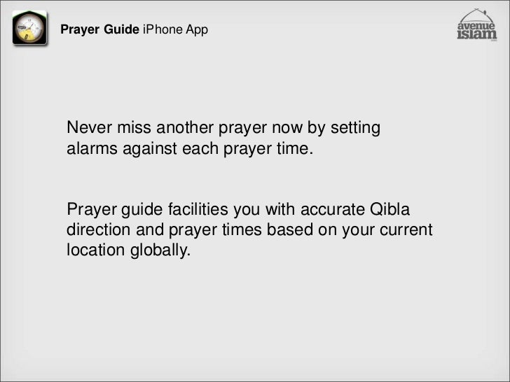 Prayer Guide iPhone App<br />Never miss another prayer now by setting alarms against each prayer time.  <br />Prayer guide...