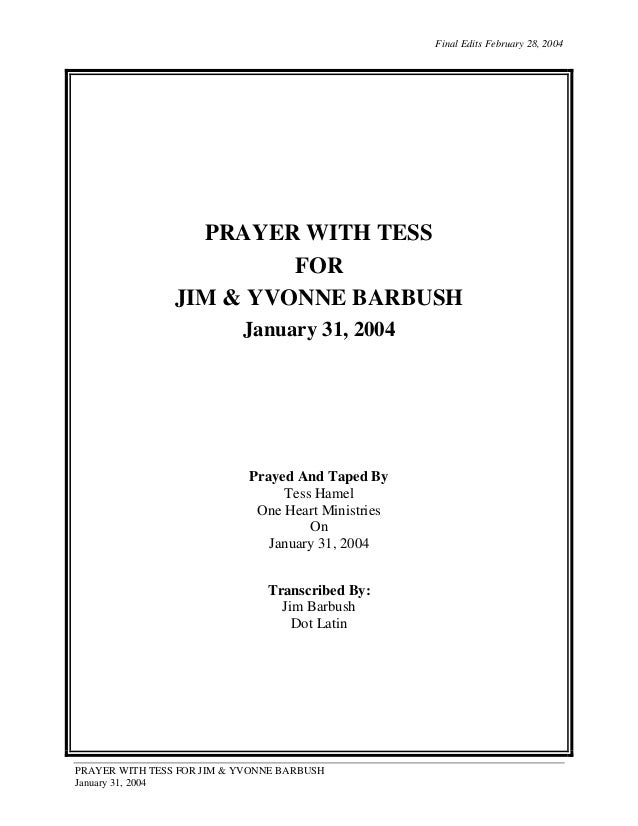 Final Edits February 28, 2004  PRAYER WITH TESS FOR JIM & YVONNE BARBUSH January 31, 2004  Prayed And Taped By Tess Hamel ...