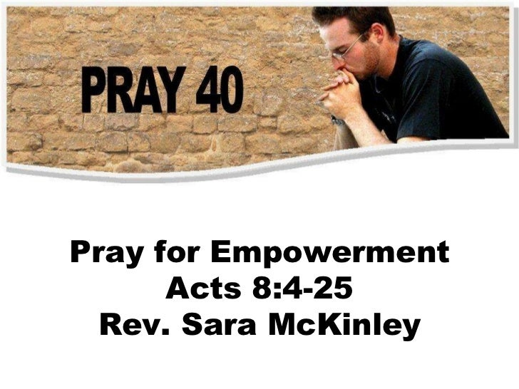 Pray for Empowerment Acts 8:4-25 Rev. Sara McKinley