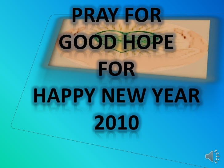 PRAY FOR<br />GOOD HOPE<br />FOR<br />HAPPY NEW YEAR<br />2010<br />