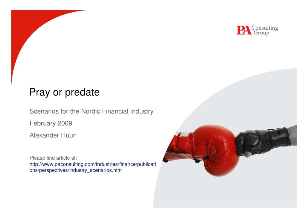 Pray or predate Scenarios for the Nordic Financial Industry February 2009 Alexander Huun   Please find article at: http://...