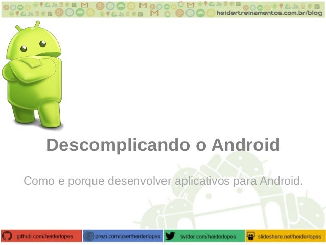 Descomplicando o Android Como e porque desenvolver aplicativos para Android.
