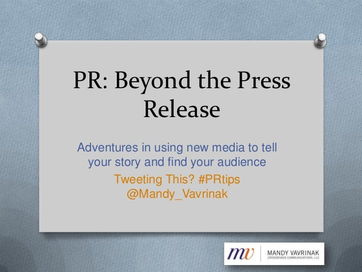 PR: Beyond the Press      ReleaseAdventures in using new media to tell your story and find your audience      Tweeting Thi...