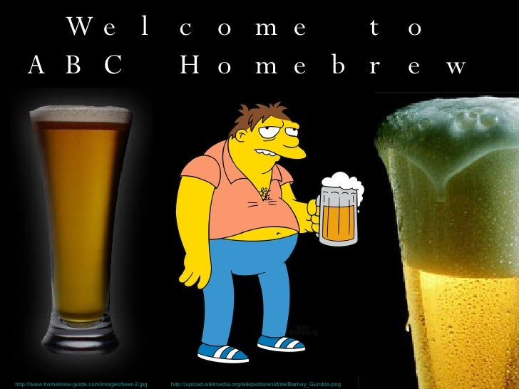 Welcome to ABC Homebrew http://www.homebrew-guide.com/images/beer-2.jpg http://upload.wikimedia.org/wikipedia/en/d/de/Barn...
