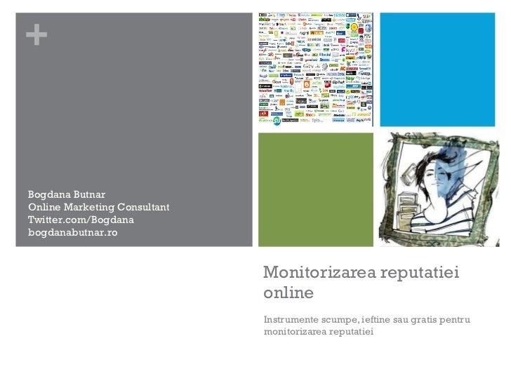 Monitorizarea reputatiei online Instrumente scumpe, ieftine sau gratis pentru monitorizarea reputatiei Bogdana Butnar Onli...
