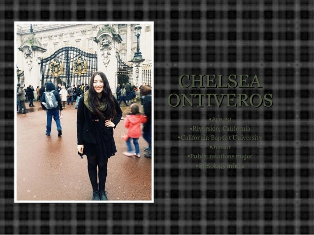 CHELSEA ONTIVEROS •Age 20 •Riverside, California •California Baptist University •Junior •Public relations major •Sociology...