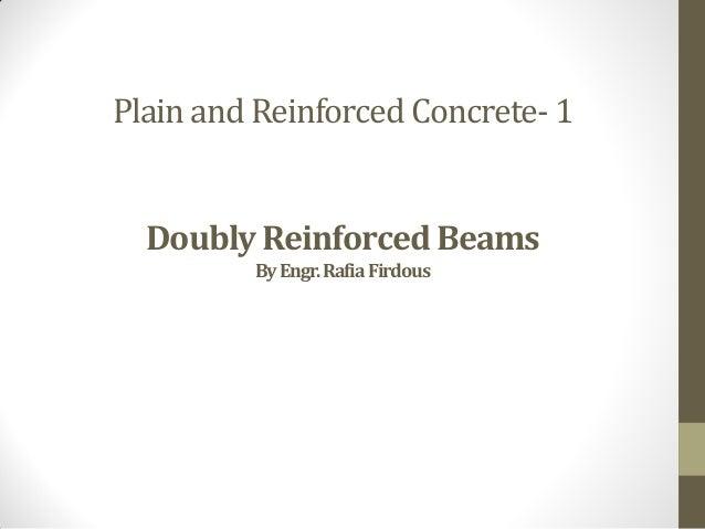 Plain and Reinforced Concrete- 1 Doubly Reinforced Beams ByEngr.RafiaFirdous