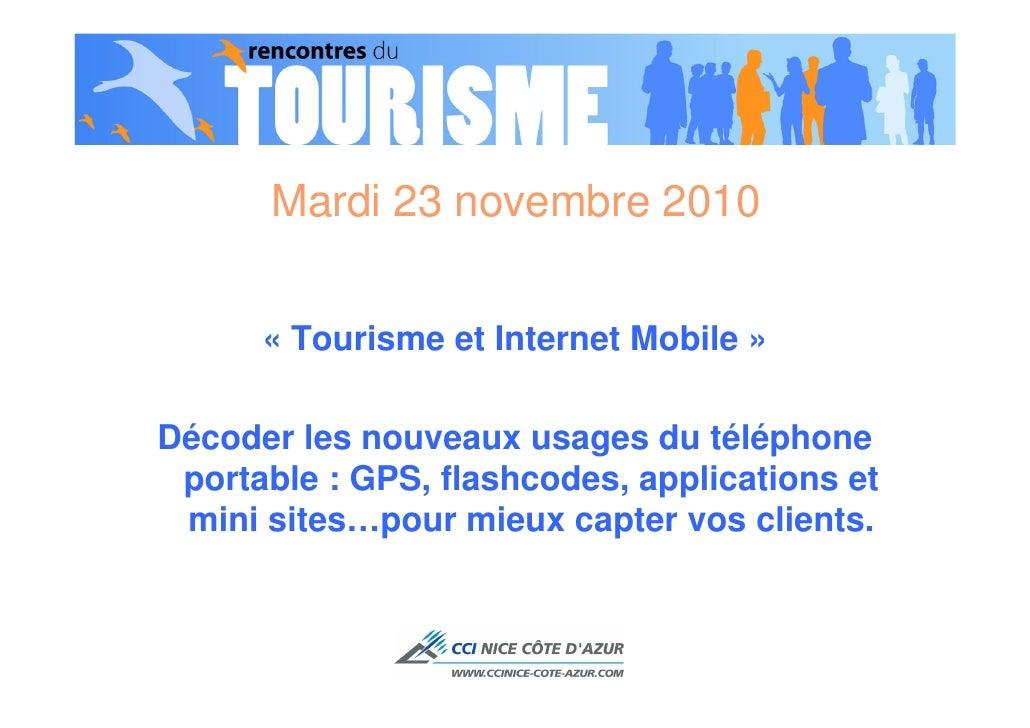 Mardi 23 novembre 2010      « Tourisme et Internet Mobile »Décoder les nouveaux usages du téléphone portable : GPS, flashc...