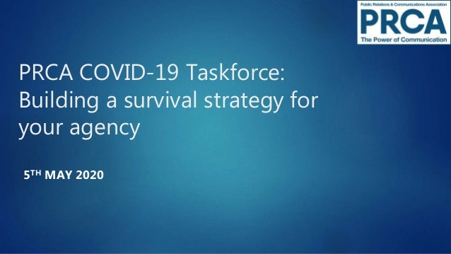 PRCA COVID-19 Taskforce: Building a survival strategy for your agency 5TH MAY 2020