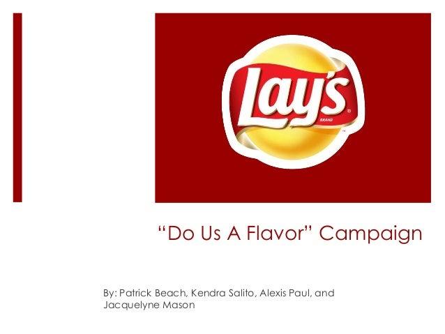 """Do Us A Flavor"" Campaign By: Patrick Beach, Kendra Salito, Alexis Paul, and Jacquelyne Mason"