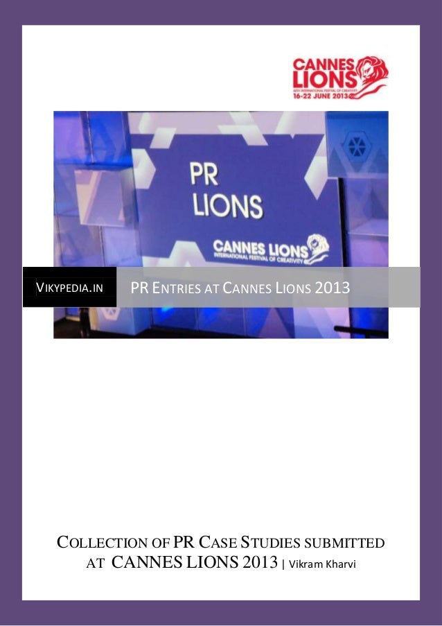 COLLECTION OF PR CASE STUDIES SUBMITTEDAT CANNES LIONS 2013  Vikram KharviVIKYPEDIA.IN PR ENTRIES AT CANNES LIONS 2013