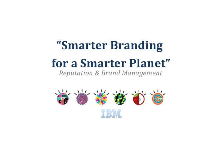 """ Smarter Branding for a Smarter Planet"" Reputation & Brand Management"