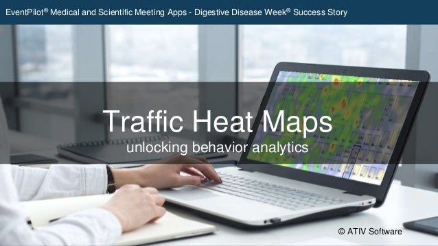Traffic Heat Maps unlocking behavior analytics © ATIV Software EventPilot® Medical and Scientific Meeting Apps - Digestive...