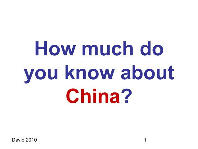 How much do    you know about        China?David 2010     1