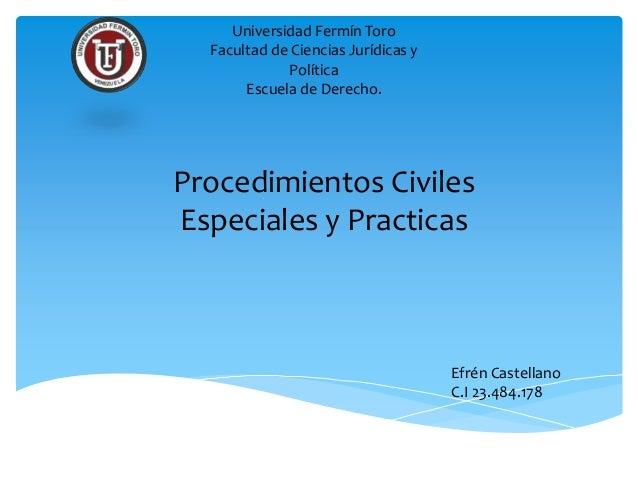Universidad Fermín Toro Facultad de Ciencias Jurídicas y Política Escuela de Derecho. Procedimientos Civiles Especiales y ...