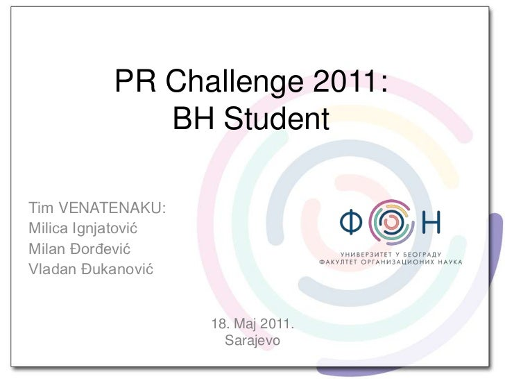 PR Challenge 2011:BH Student<br />Tim VENATENAKU:<br />Milica Ignjatović<br />Milan Đorđević<br />Vladan Đukanović<br />18...
