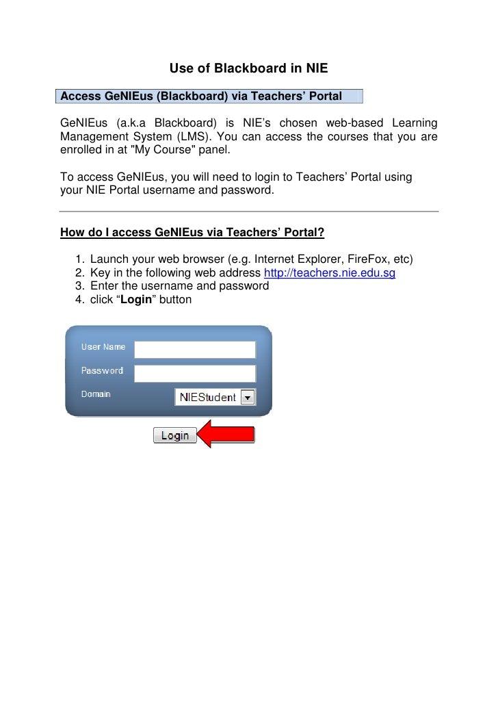 Use of Blackboard in NIEAccess GeNIEus (Blackboard) via Teachers' PortalGeNIEus (a.k.a Blackboard) is NIE's chosen web-bas...