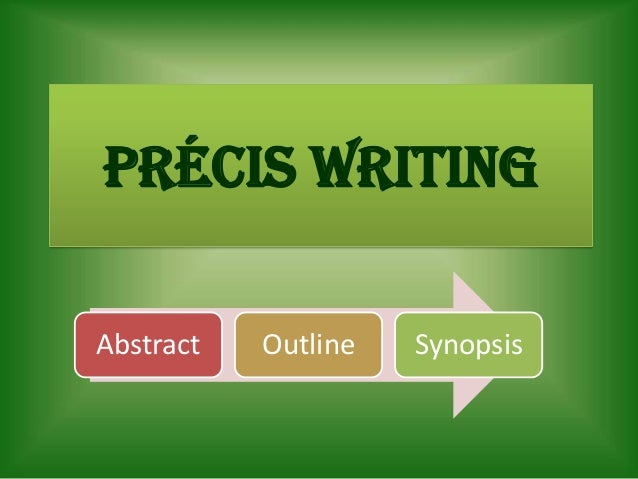 Prcis Writing Prcis Writing Abstract Outline Synopsis  How To Write A Good English Essay also Thesis In A Essay  English Persuasive Essay Topics