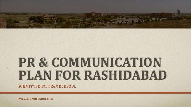 PR & COMMUNICATION PLAN FOR RASHIDABAD SUBMITTED BY: TEAMREDSOUL WWW.TEAMREDSOUL.COM
