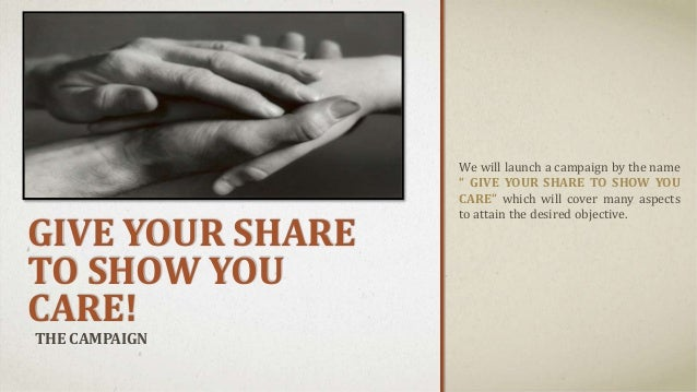 """GIVE YOUR SHARE TO SHOW YOU CARE! THE CAMPAIGN We will launch a campaign by the name """" GIVE YOUR SHARE TO SHOW YOU CARE"""" w..."""