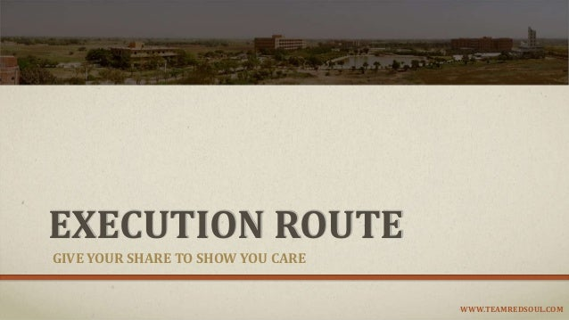 EXECUTION ROUTE GIVE YOUR SHARE TO SHOW YOU CARE WWW.TEAMREDSOUL.COM