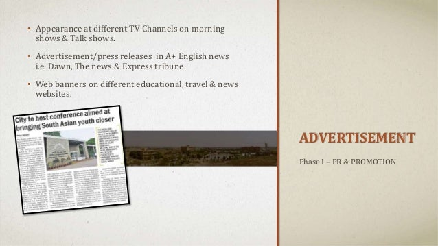 ADVERTISEMENT • Appearance at different TV Channels on morning shows & Talk shows. • Advertisement/press releases in A+ En...