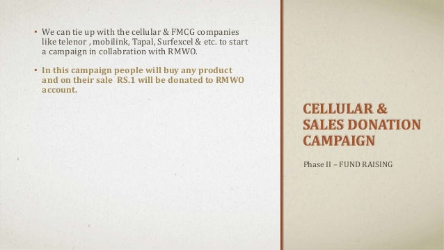CELLULAR & SALES DONATION CAMPAIGN • We can tie up with the cellular & FMCG companies like telenor , mobilink, Tapal, Surf...