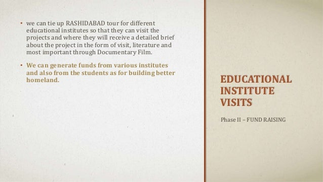 EDUCATIONAL INSTITUTE VISITS • we can tie up RASHIDABAD tour for different educational institutes so that they can visit t...