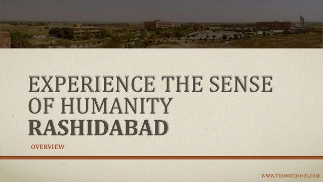 EXPERIENCE THE SENSE OF HUMANITY RASHIDABAD OVERVIEW WWW.TEAMREDSOUL.COM