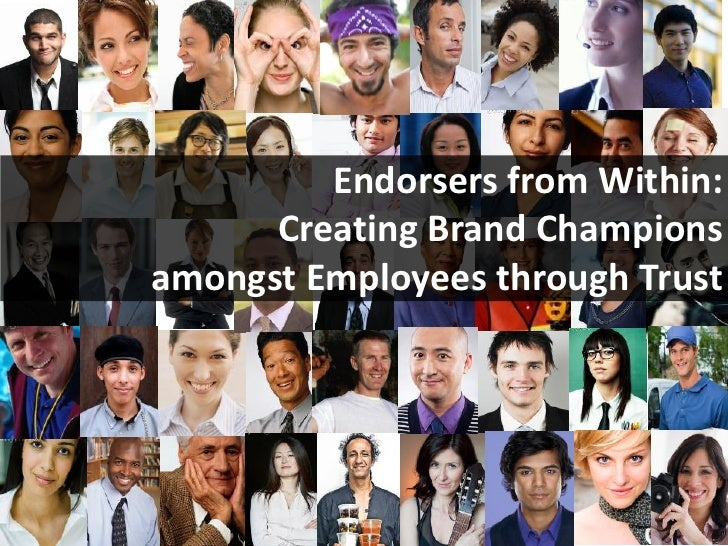Endorsers from Within:      Creating Brand Championsamongst Employees through Trust