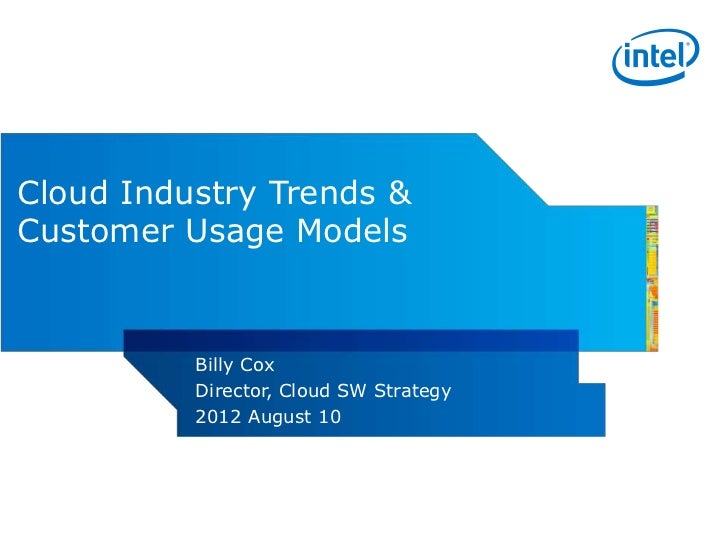 Cloud Industry Trends &Customer Usage Models          Billy Cox          Director, Cloud SW Strategy          2012 August 10