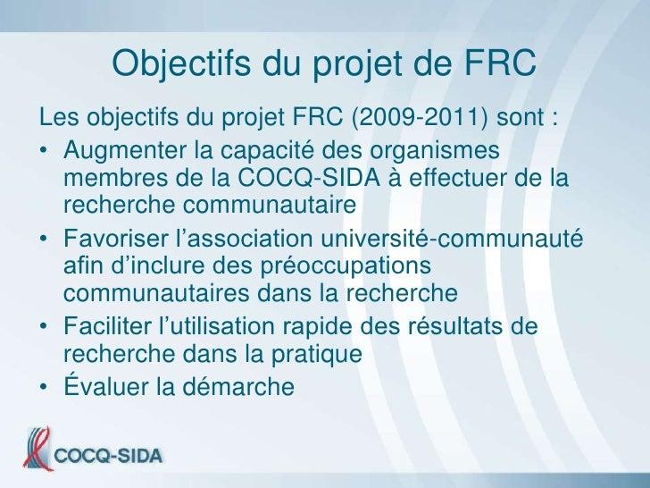 Objectifs du projet de FRC Les objectifs du projet FRC (2009-2011) sont : • Augmenter la capacité des organismes   membres...