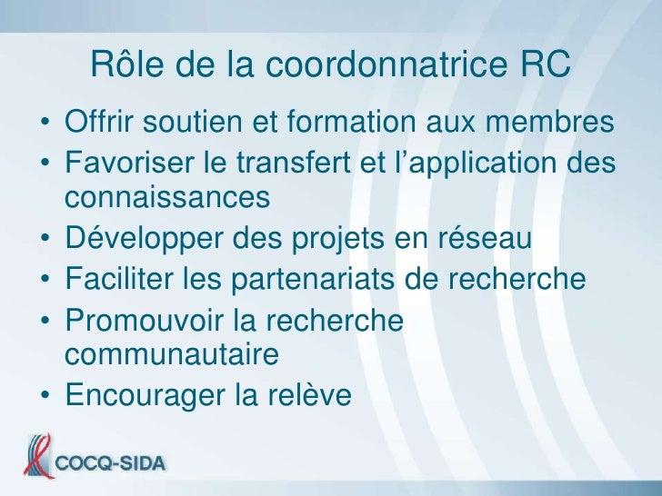 Rôle de la coordonnatrice RC • Offrir soutien et formation aux membres • Favoriser le transfert et l'application des   con...