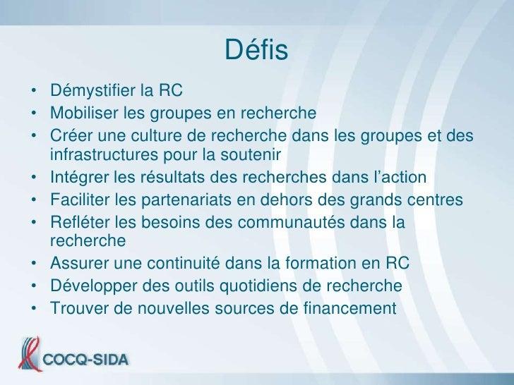 Défis • Démystifier la RC • Mobiliser les groupes en recherche • Créer une culture de recherche dans les groupes et des   ...