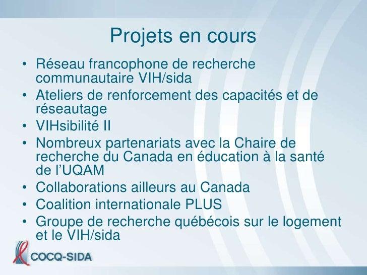 Projets en cours • Réseau francophone de recherche   communautaire VIH/sida • Ateliers de renforcement des capacités et de...