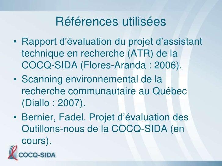 Références utilisées • Rapport d'évaluation du projet d'assistant   technique en recherche (ATR) de la   COCQ-SIDA (Flores...