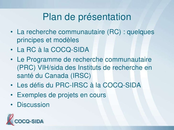 Plan de présentation • La recherche communautaire (RC) : quelques   principes et modèles • La RC à la COCQ-SIDA • Le Progr...