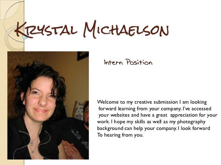 Krystal Michaelson            Intern Position         Welcome to my creative submission I am looking          forward lear...