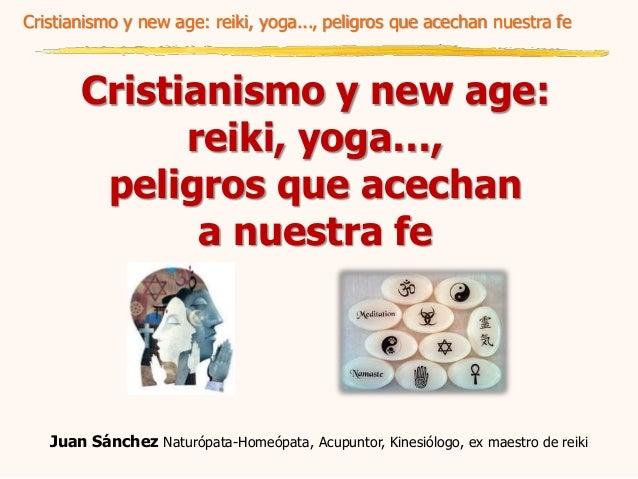 Cristianismo y new age: reiki, yoga..., peligros que acechan nuestra fe Cristianismo y new age: reiki, yoga…, peligros que...