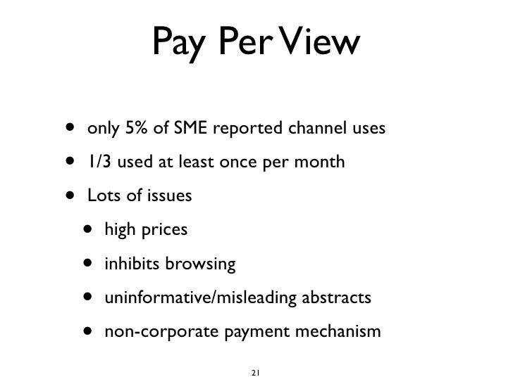 Pay Per View  •   only 5% of SME reported channel uses  •   1/3 used at least once per month  •   Lots of issues      •   ...