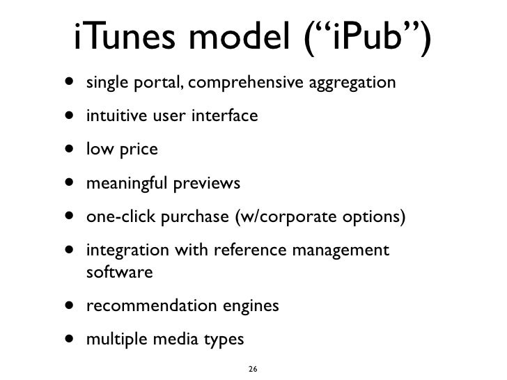 """iTunes model (""""iPub"""") •   single portal, comprehensive aggregation  •   intuitive user interface  •   low price  •   meani..."""