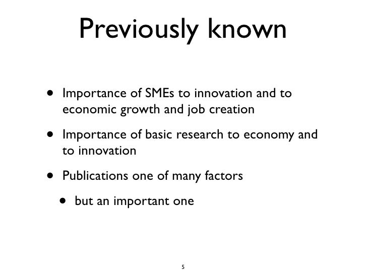 Previously known  •   Importance of SMEs to innovation and to     economic growth and job creation  •   Importance of basi...