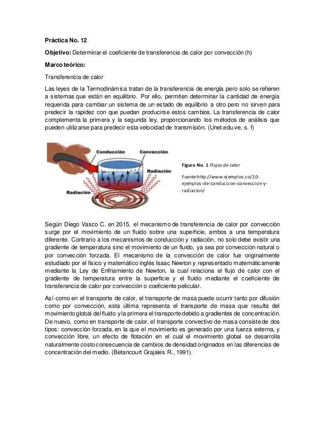 Práctica No. 12 Objetivo:Determinar el coeficiente de transferencia de calor por convección (h) Marco teórico: Transferenc...