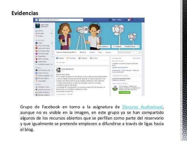 Evidencias  Grupo de Facebook en torno a la asignatura de Discurso Audiovisual,  aunque no es visible en la imagen, en est...