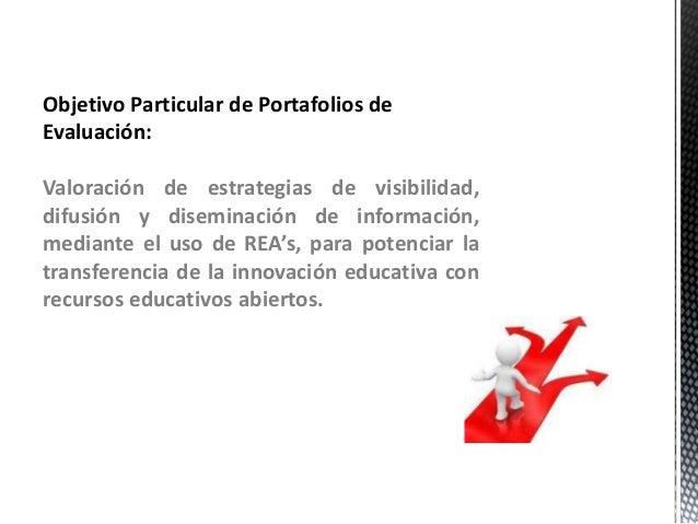 Objetivo Particular de Portafolios de  Evaluación:  Valoración de estrategias de visibilidad,  difusión y diseminación de ...