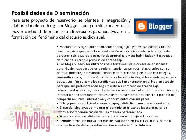 Posibilidades de Diseminación  Para este proyecto de reservorio, se plantea la integración y  elaboración de un blog –en B...