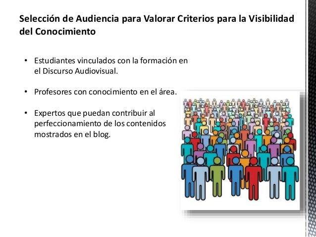 Selección de Audiencia para Valorar Criterios para la Visibilidad  del Conocimiento  • Estudiantes vinculados con la forma...