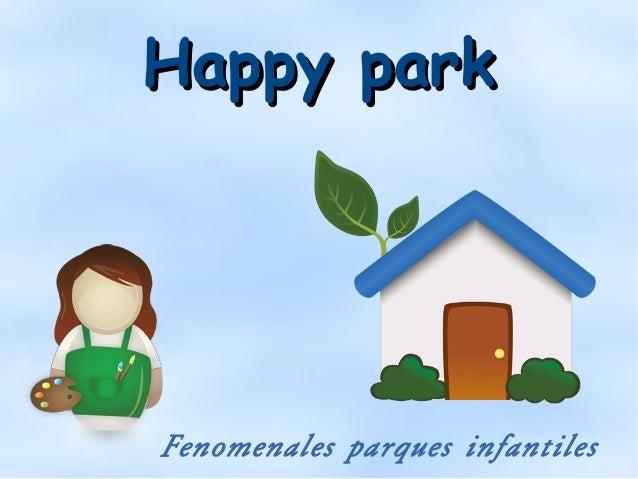 Happy parkHappy park Fenomenales parques infantiles